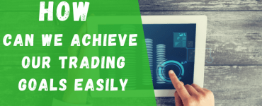 How can we achieve our trading goals easily
