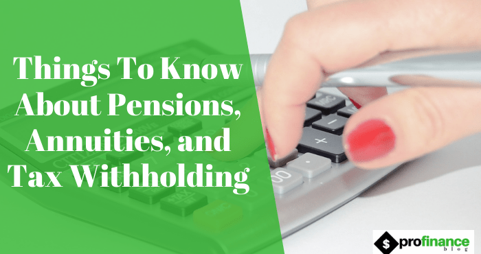 Things To Know About Pensions, Annuities, and Tax Withholding