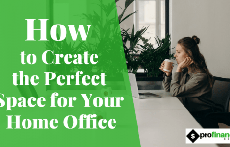 How to Create the Perfect Space for Your Home Office