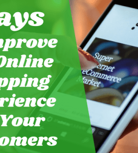 Ways to Improve the Online Shopping Experience for Your Customers