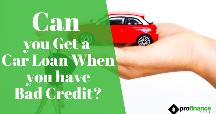 get a car loan when you have bad credit